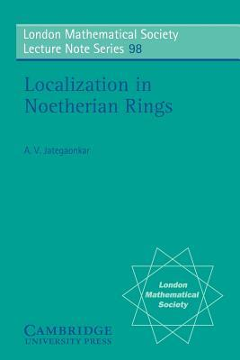 Localization in Noetherian Rings A.V. Jategaonkar