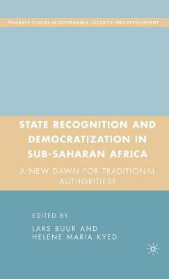 State Recognition and Democratization in Sub-Saharan Africa: A New Dawn for Traditional Authorities?  by  Lars Buur