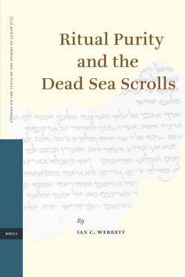 Ritual Purity and the Dead Sea Scrolls. Studies on the Texts of the Desert of Judah. I. Werrett