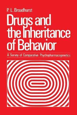 Drugs and the Inheritance of Behavior: A Survey of Comparative Psychopharmacogenetics P Broadhurst