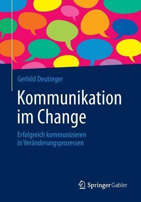 Kommunikation Im Change: Erfolgreich Kommunizieren in Veranderungsprozessen  by  Gerhild Deutinger