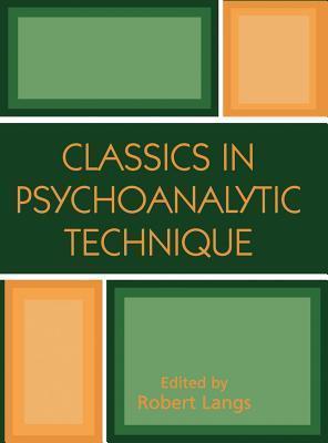 Classics in Psychoanalytic Technique Robert J Langs