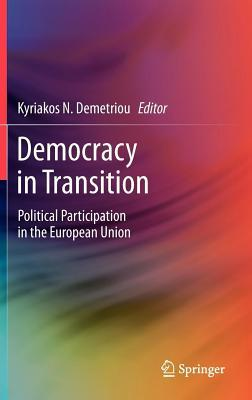 Democracy in Transition: Political Participation in the European Union  by  Kyriakos N Demetriou