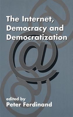 The Internet Democracy and Democratization Peter Ferdinand