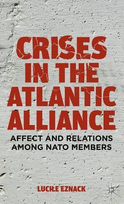Crises in the Atlantic Alliance: Affect and Relations Among NATO Members Lucile Eznack