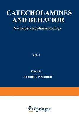 Catecholamines and Behavior . 2: Neuropsychopharmacology  by  Arnold J Friedhoff