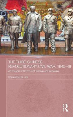 Third Chinese Revolutionary Civil War, 1945-49: An Analysis of Communist Strategy and Leadership Christopher R. Lew