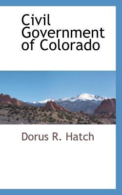 Civil Government of Colorado Dorus R Hatch