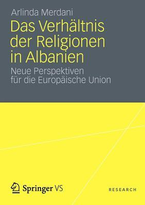 Verhaltnis Der Religionen in Albanien: Neue Perspektiven Fur Die Europaische Union  by  Arlinda Merdani