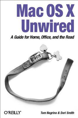 Mac OS X Unwired: A Guide for Home, Office, and the Road Tom Negrino