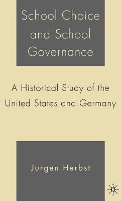 School Choice and School Governance: A Historical Study of the United States and Germany Jurgen Herbst