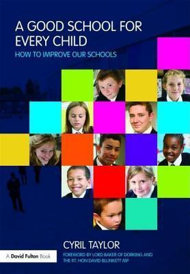 Good School for Every Child: How to Improve Our Schools Cyril Taylor