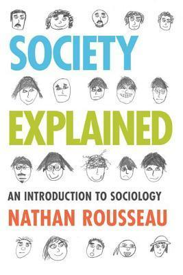 Society Explained: An Introduction to Sociology Nathan Rousseau