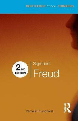 Sigmund Freud (Routledge Critical Thinkers, Volume 5)  by  Pamela Thurschwell