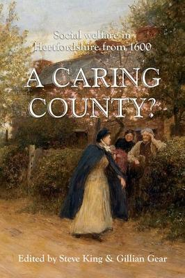 Caring County?: Social Welfare in Hertfordshire from 1600  by  Steven King