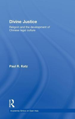 Divine Justice. Academia Sinica on East Asia.  by  Paul R. Katz