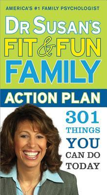 Dr. Susans Fit and Fun Family Action Plan: 301 Things You Can Do Today  by  Susan Bartell
