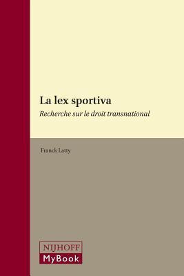 Lex Sportiva, La: Recherche Sur Le Droit Transnational. Etudes de Droit International, Volume 3.  by  F. Latty