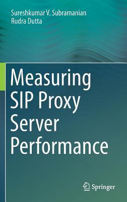 Measuring Sip Proxy Server Performance  by  Sureshkumar V. Subramanian