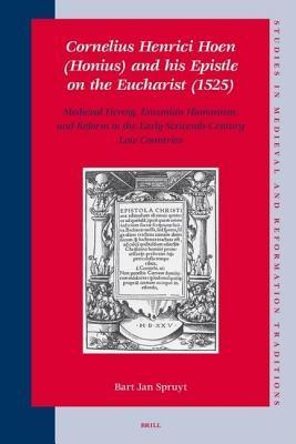 Cornelius Henrici Hoen (Honius) and His Epistle on the Eucharist (1525) Bart Jan Spruyt