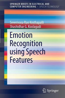 Emotion Recognition Using Speech Features  by  K Sreenivasa Rao