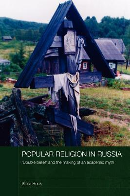 Popular Faith in Pre-Petrine Russia: Double Belief and the Making of an Academic Myth. Routledge Studies in the History of Russia and Eastern Europe. Stella Rock
