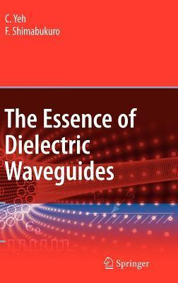 The Essence of Dielectric Waveguides  by  Cavour Yeh