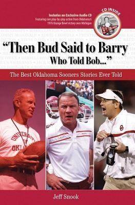 Then Bud Said to Barry, Who Told Bob. . .: The Best Oklahoma Sooners Stories Ever Told Jeff Snook