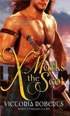 X Marks the Scot (Bad Boys of the Highlands, #2)  by  Victoria  Roberts