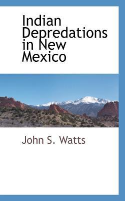Indian Depredations in New Mexico John S. Watts