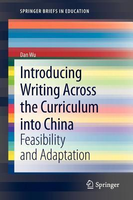 Introducing Writing Across the Curriculum Into China: Feasibility and Adaptation  by  Dan Wu