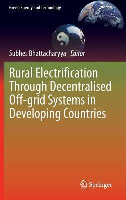 Rural Electrification Through Decentralised Off-Grid Systems in Developing Countries  by  Subhes Bhattacharyya