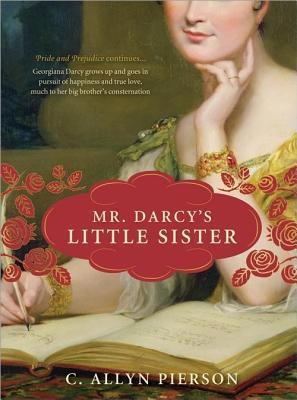 Mr. Darcys Little Sister C Allyn Pierson