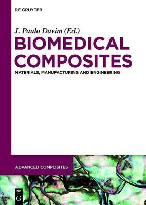 Biomedical Composites: Materials, Manufacturing and Engineering  by  J. Paulo Davim