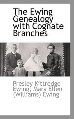 Ewing Genealogy with Cognate Branches  by  Presley Kittredge Ewing