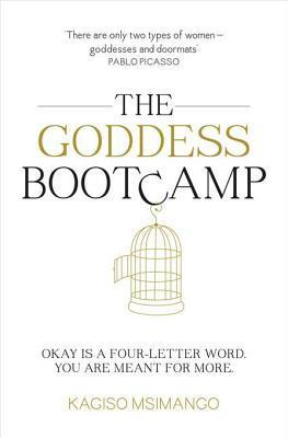 Goddess Bootcamp: Okay Is a Four-Letter Word. You Are Meant for More Kagiso Msimango