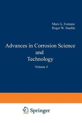Advances in Corrosion Science and Technology: Volume 4 Mars G. Fontana