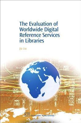 Evaluation of Worldwide Digital Reference Services in Libraries Jia Liu