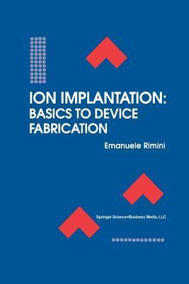 Ion Implantation: Basics to Device Fabrication Emanuele Rimini