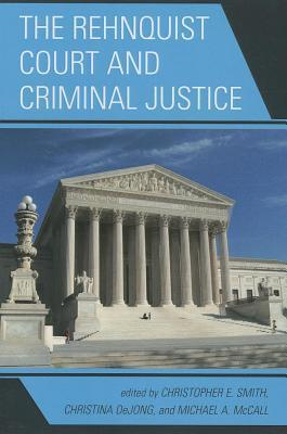 The Rehnquist Court and Criminal Justice Christopher E. Smith