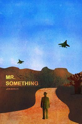 Mr. Something: Part One J.H. Baker