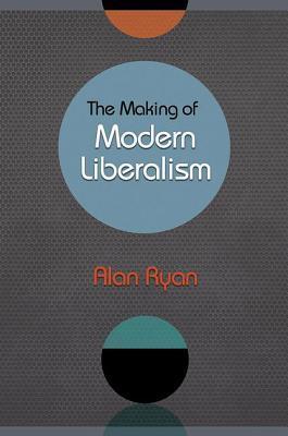 Making of Modern Liberalism  by  Alan  Ryan