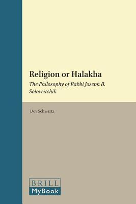 Religion or Halakha: The Philosophy of Rabbi Joseph B. Soloveitchik. Supplements to the Journal of Jewish Thought and Philosophy, Volume I.  by  Dov Schwartz