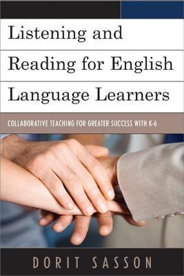 Listening and Reading for English Language Learners: Collaborative Teaching for Greater Success with K-6 Dorit Sasson