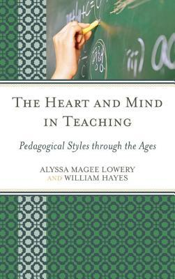 Heart and Mind in Teaching: Pedagogical Styles Through the Ages Alyssa Magee Lowery