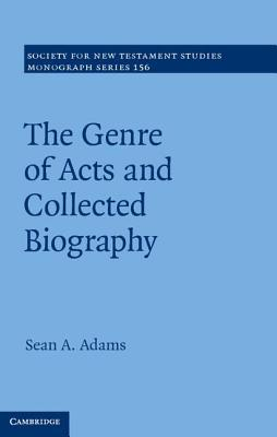 The Genre of Acts and Collected Biography Sean A Adams