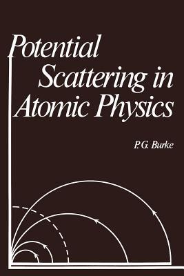 Potential Scattering in Atomic Physics  by  Philip G. Burke