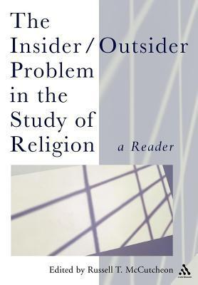 Insider/Outsider Problem in the Study of Religion  by  Russell T. McCutcheon
