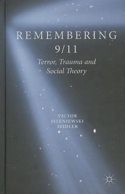 Remembering 9/11: Terror, Trauma and Social Theory  by  Victor J. Seidler