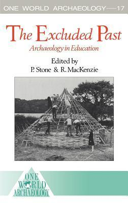 Excluded Past: Archaeology in Education  by  Peter G. Stone